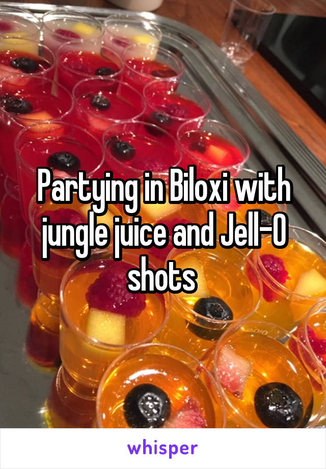Partying in Biloxi with jungle juice and Jell-O shots