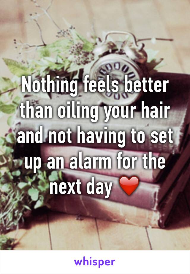Nothing feels better than oiling your hair and not having to set up an alarm for the next day ❤️