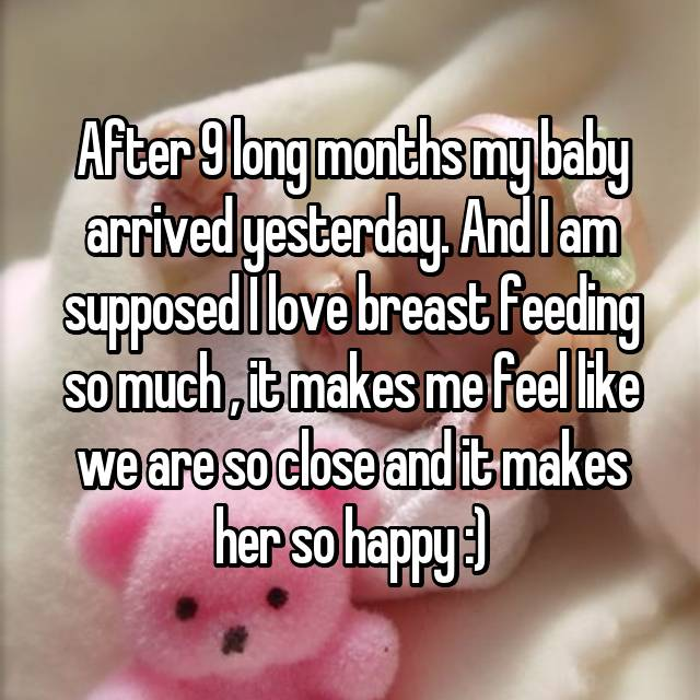 After 9 long months my baby arrived yesterday. And I am supposed I love breast feeding so much , it makes me feel like we are so close and it makes her so happy :)