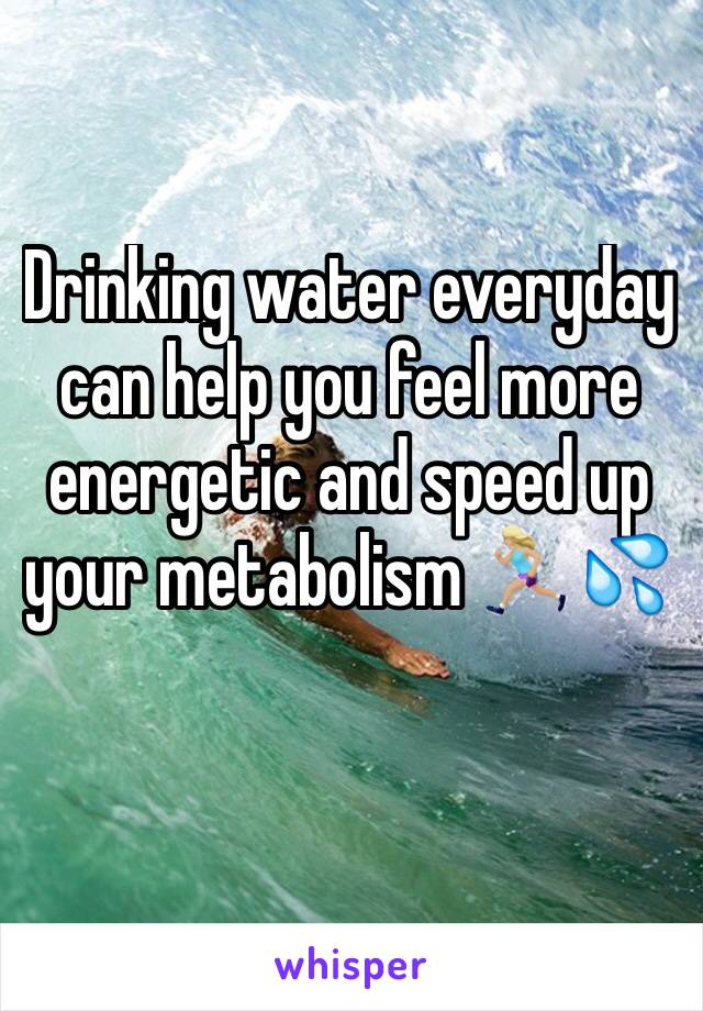 Drinking water everyday can help you feel more energetic and speed up your metabolism 🏃🏼♀️💦