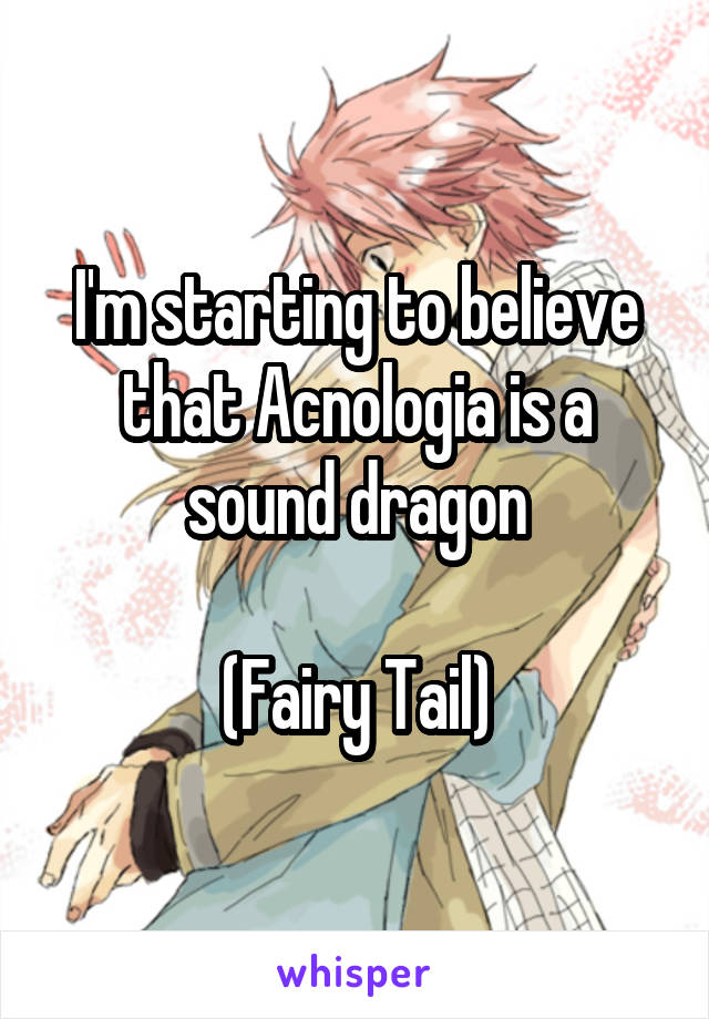 I'm starting to believe that Acnologia is a sound dragon  (Fairy Tail)