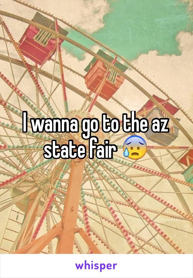 I wanna go to the az state fair 😰