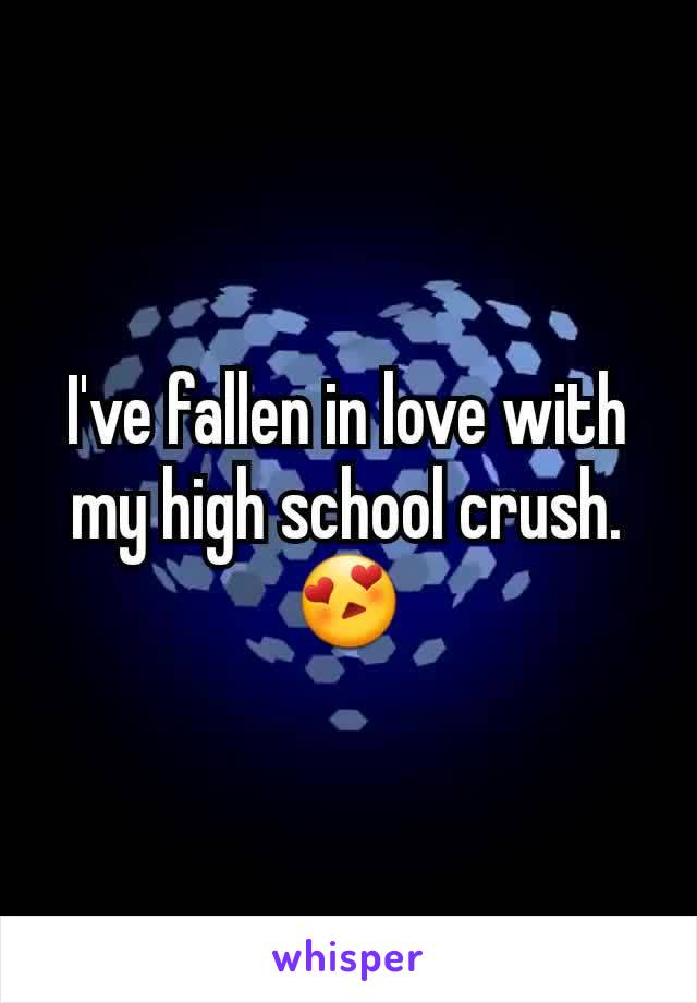 I've fallen in love with my high school crush.  😍