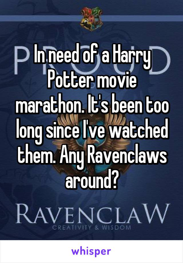 In need of a Harry Potter movie marathon. It's been too long since I've watched them. Any Ravenclaws around?