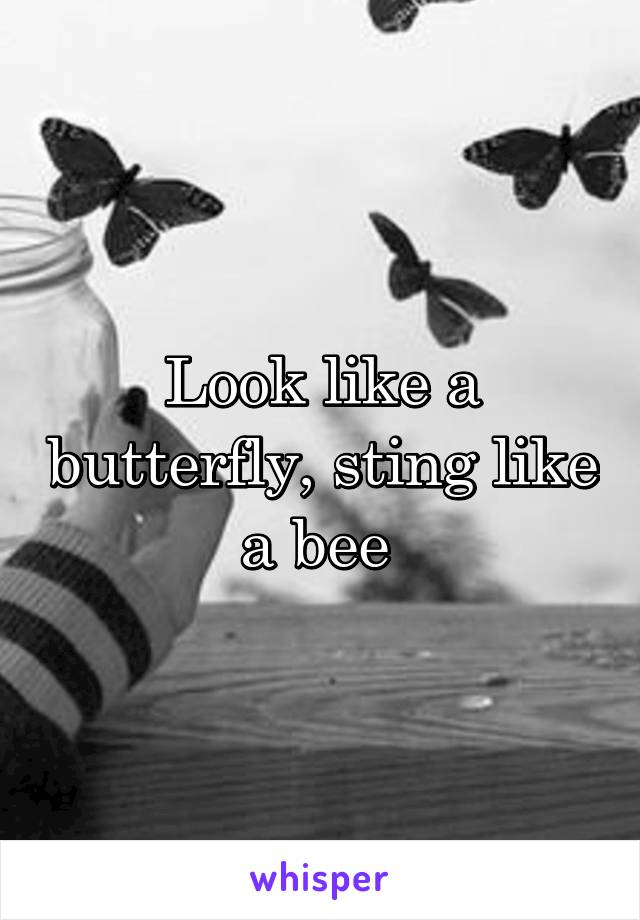 Look like a butterfly, sting like a bee