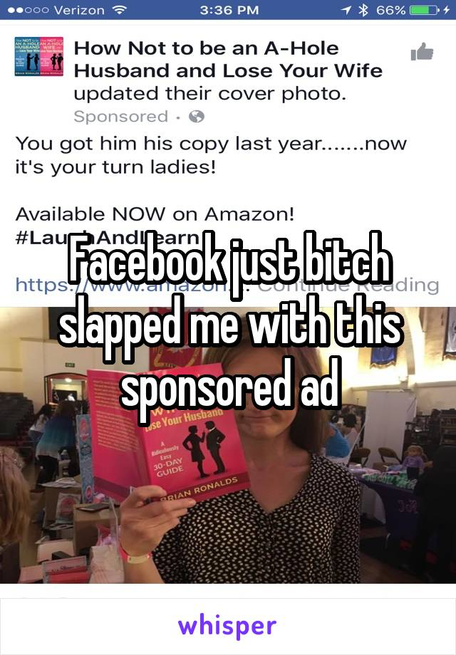 Facebook just bitch slapped me with this sponsored ad