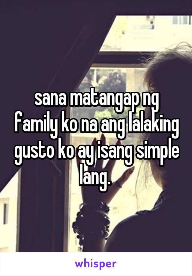 sana matangap ng family ko na ang lalaking gusto ko ay isang simple lang.