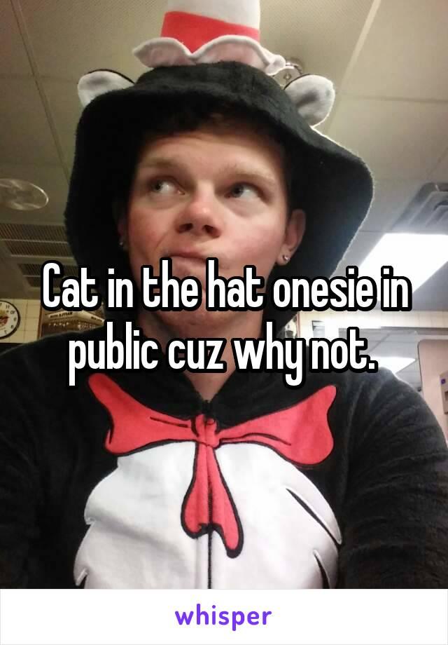 Cat in the hat onesie in public cuz why not.