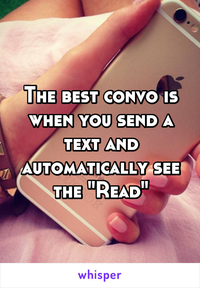 """The best convo is when you send a text and automatically see the """"Read"""""""