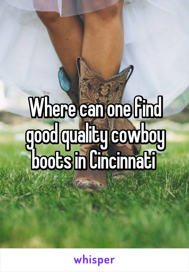 Where can one find good quality cowboy boots in Cincinnati