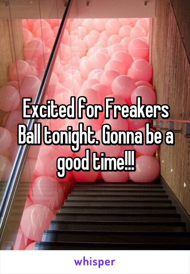 Excited for Freakers Ball tonight. Gonna be a good time!!!