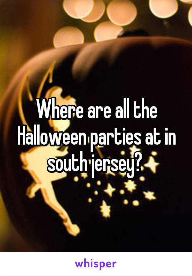 Where are all the Halloween parties at in south jersey?
