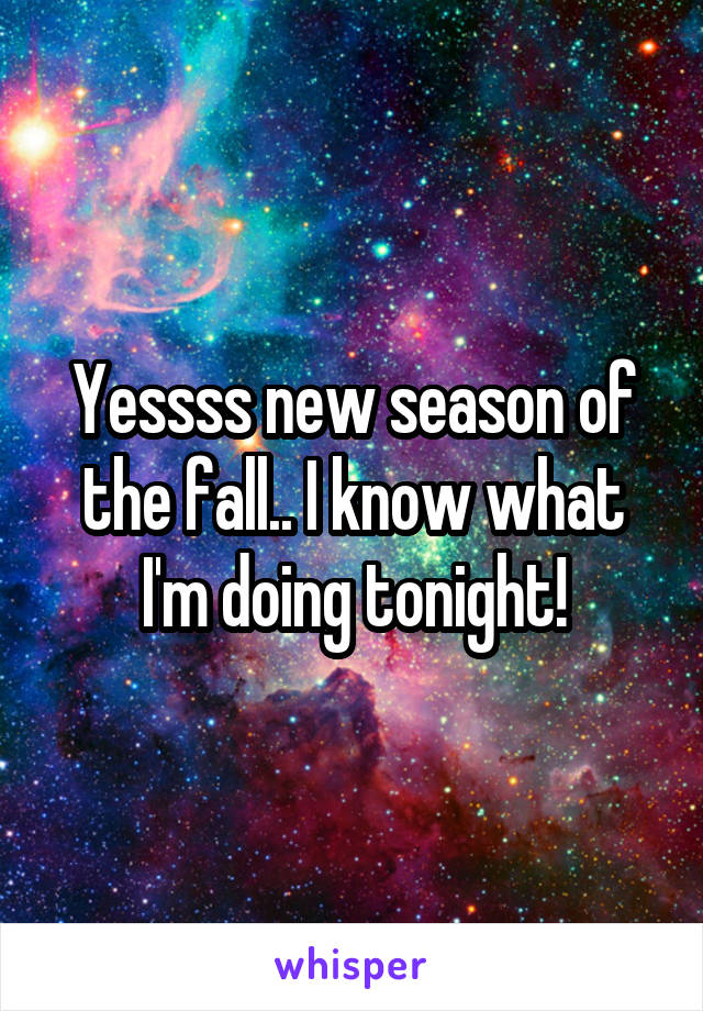 Yessss new season of the fall.. I know what I'm doing tonight!