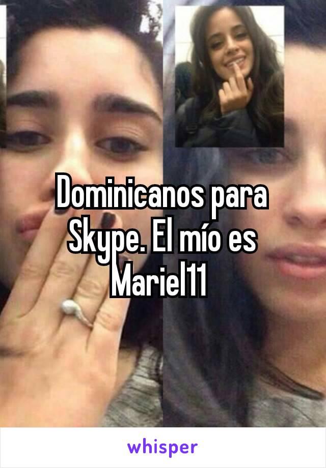Dominicanos para Skype. El mío es Mariel11