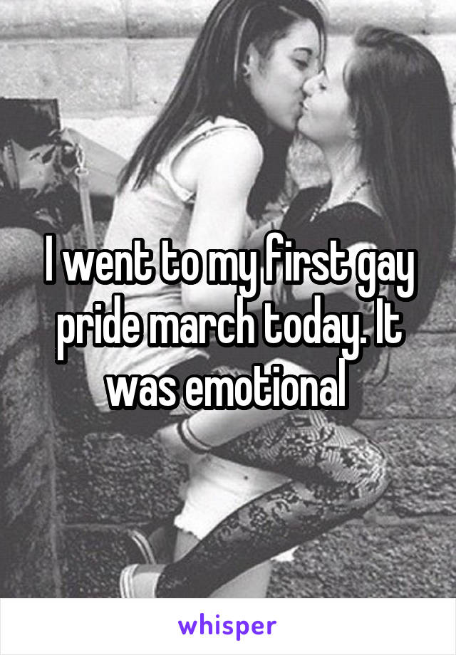 I went to my first gay pride march today. It was emotional