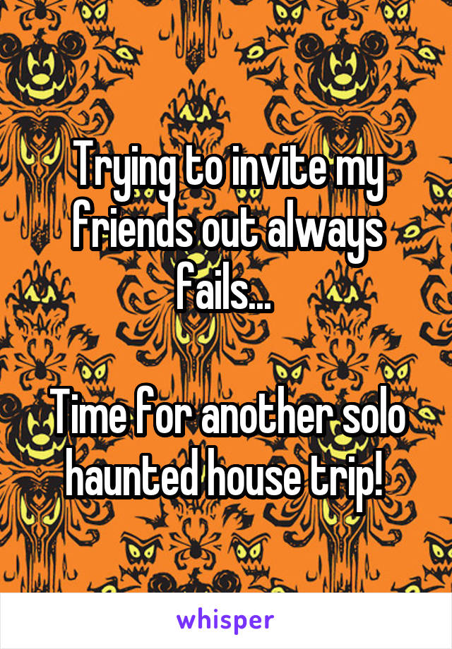 Trying to invite my friends out always fails...   Time for another solo haunted house trip!