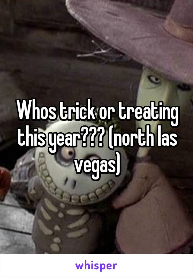 Whos trick or treating this year??? (north las vegas)