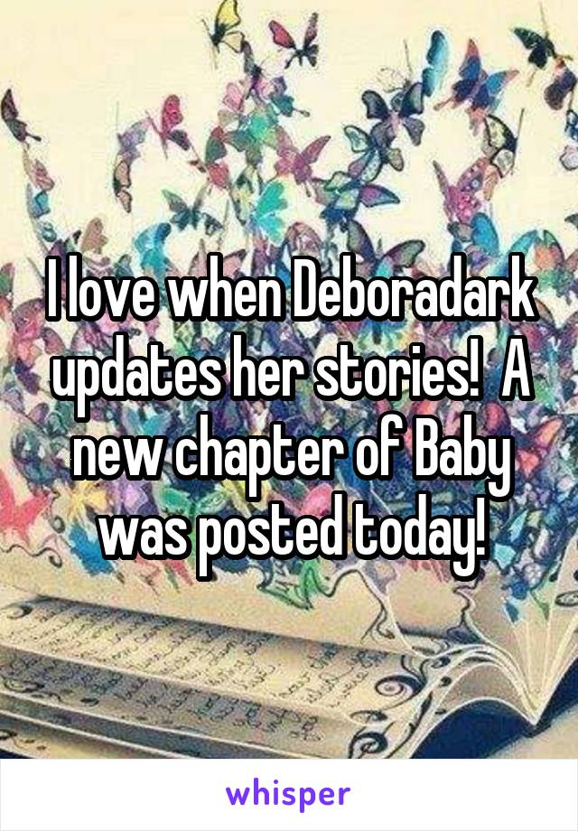 I love when Deboradark updates her stories!  A new chapter of Baby was posted today!