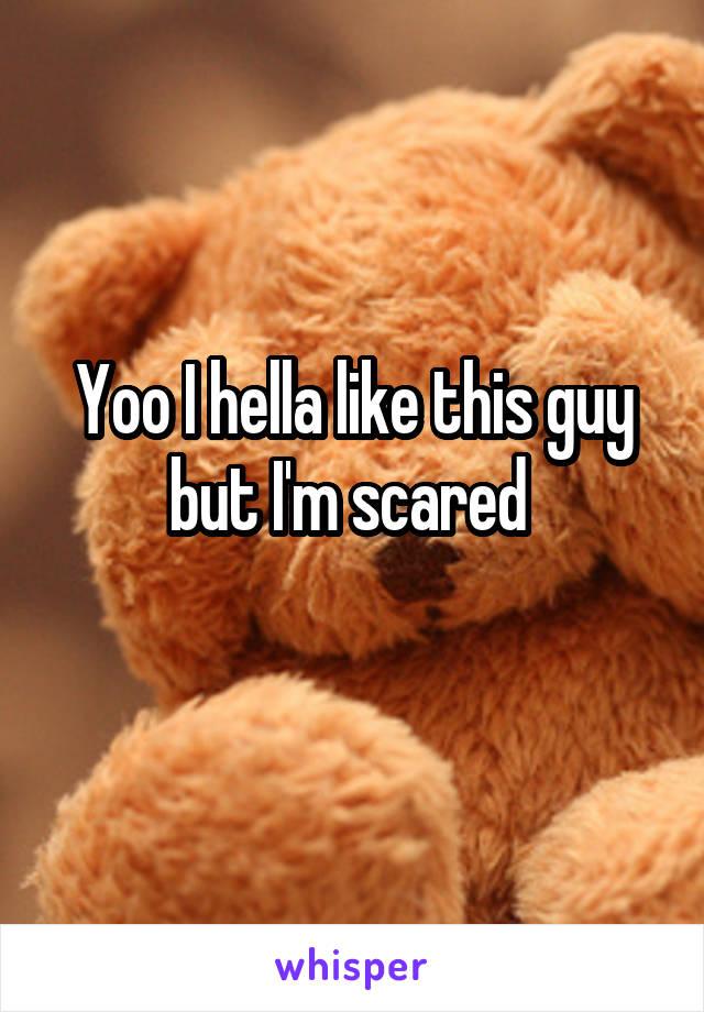 Yoo I hella like this guy but I'm scared