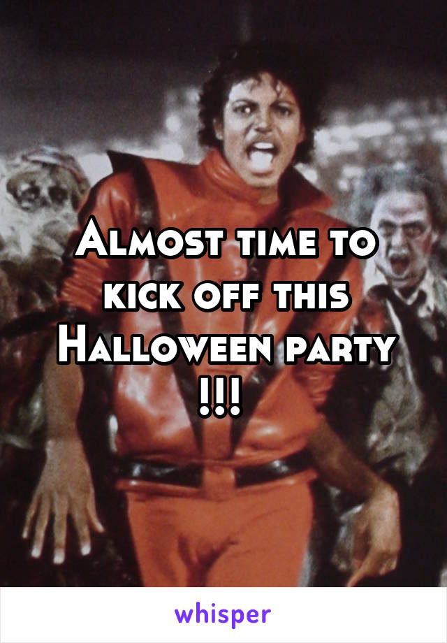 Almost time to kick off this Halloween party !!!