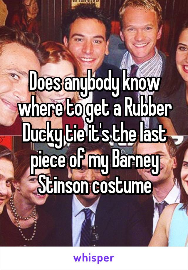Does anybody know where to get a Rubber Ducky tie it's the last piece of my Barney Stinson costume