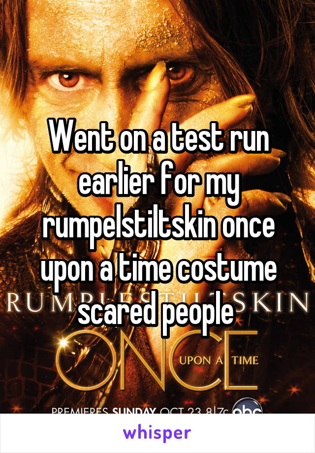 Went on a test run earlier for my rumpelstiltskin once upon a time costume scared people