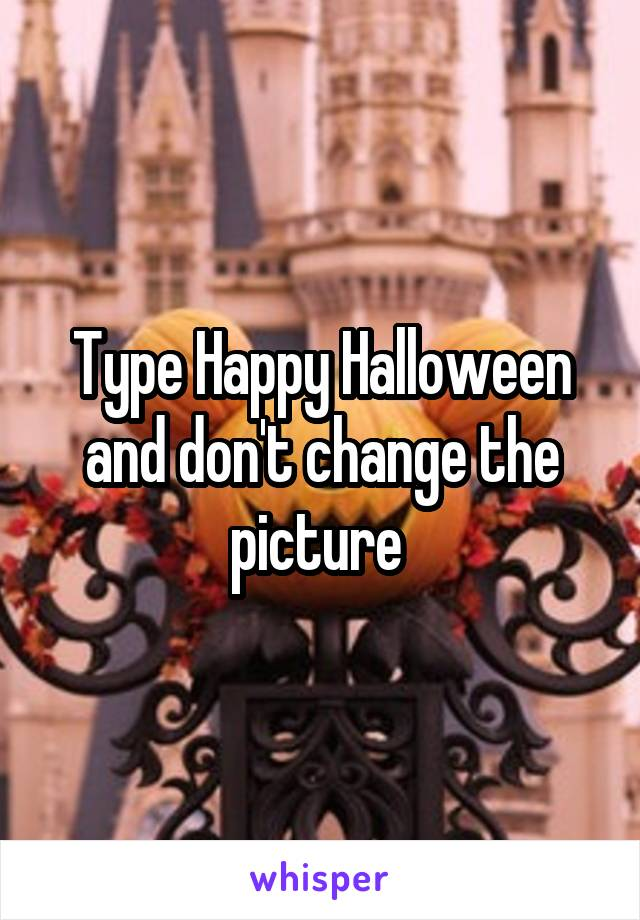 Type Happy Halloween and don't change the picture