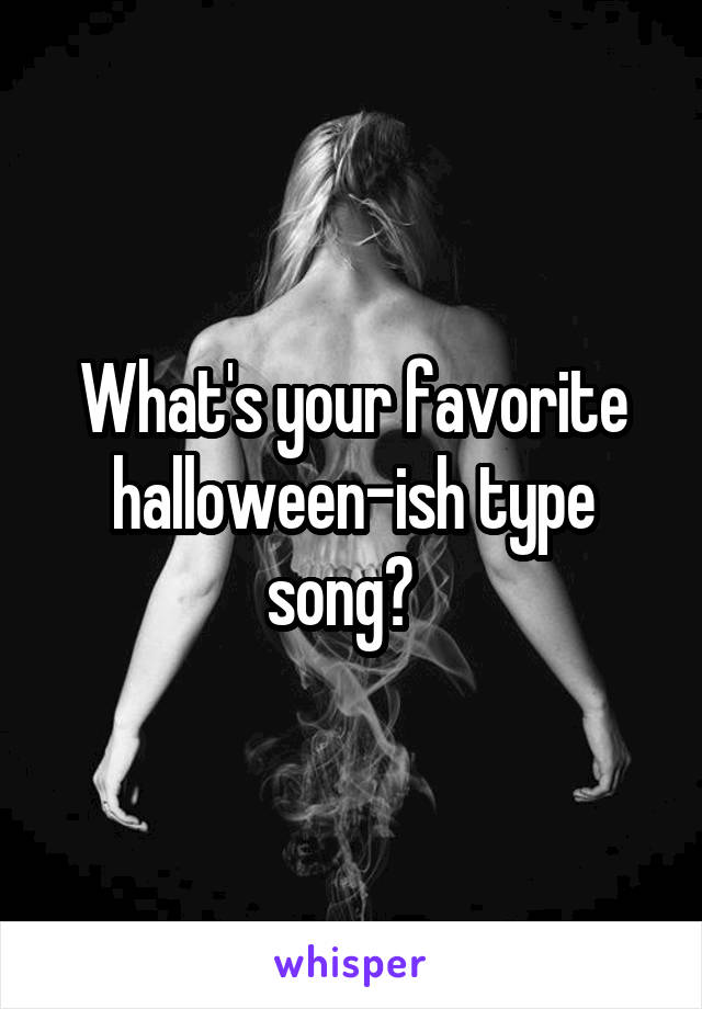 What's your favorite halloween-ish type song?