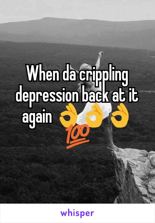 When da crippling depression back at it again 👌👌👌💯
