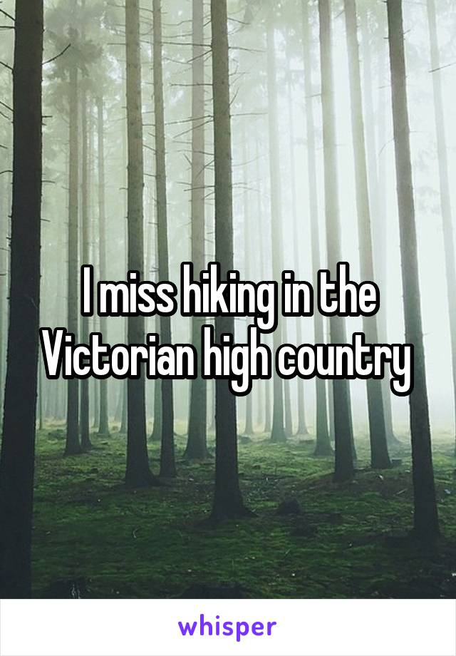 I miss hiking in the Victorian high country