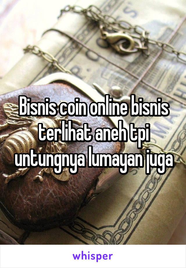 Bisnis coin online bisnis terlihat aneh tpi untungnya lumayan juga