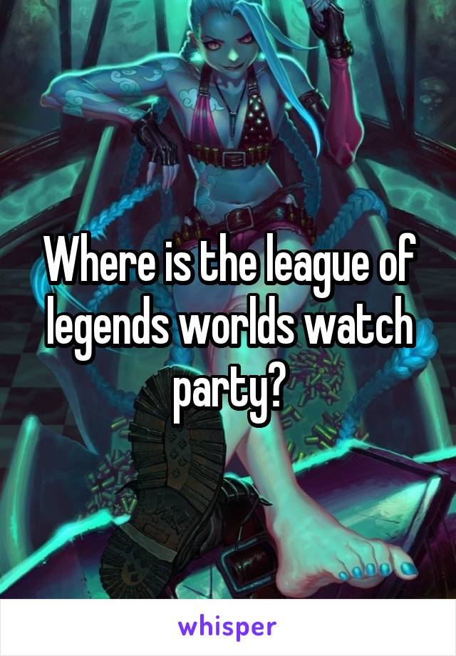 Where is the league of legends worlds watch party?