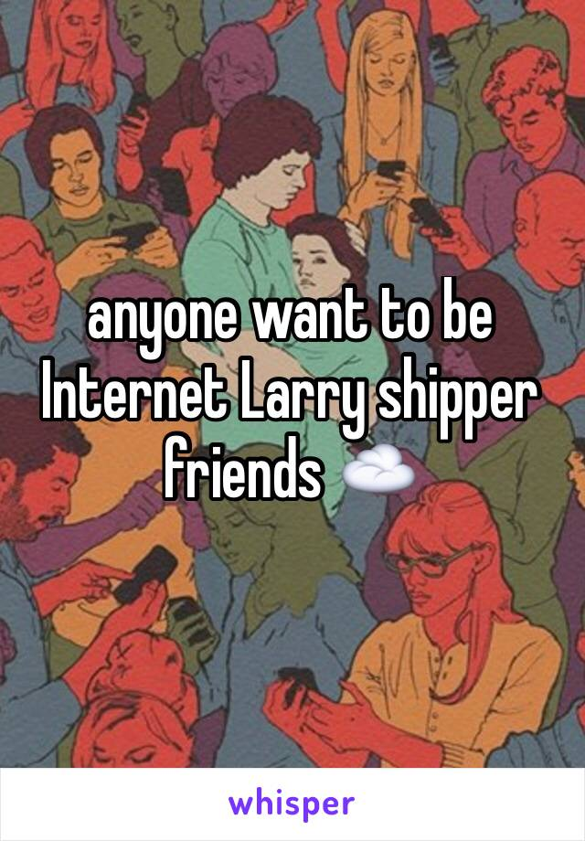 anyone want to be Internet Larry shipper friends ☁️