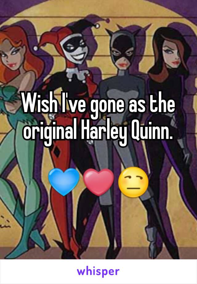 Wish I've gone as the original Harley Quinn.  💙❤😒