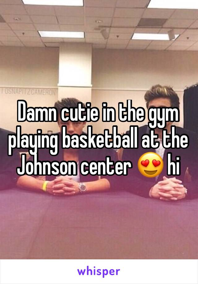 Damn cutie in the gym playing basketball at the Johnson center 😍 hi