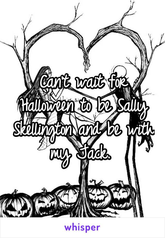 Can't wait for Halloween to be Sally Skellington and be with my Jack.
