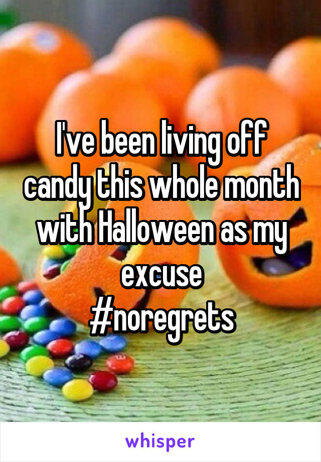 I've been living off candy this whole month with Halloween as my excuse #noregrets