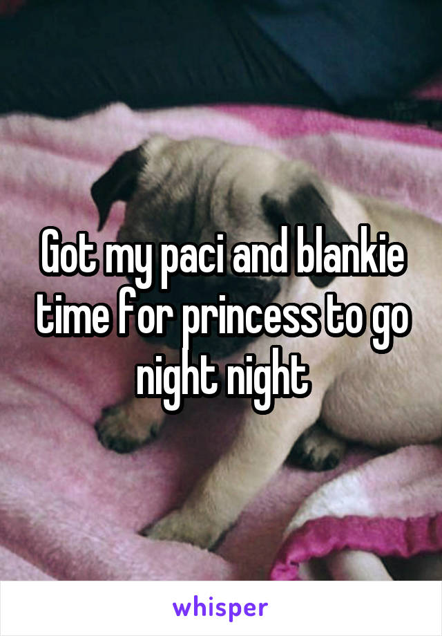 Got my paci and blankie time for princess to go night night