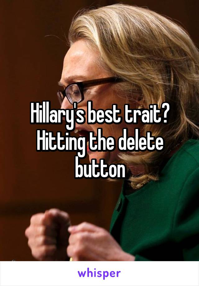 Hillary's best trait? Hitting the delete button