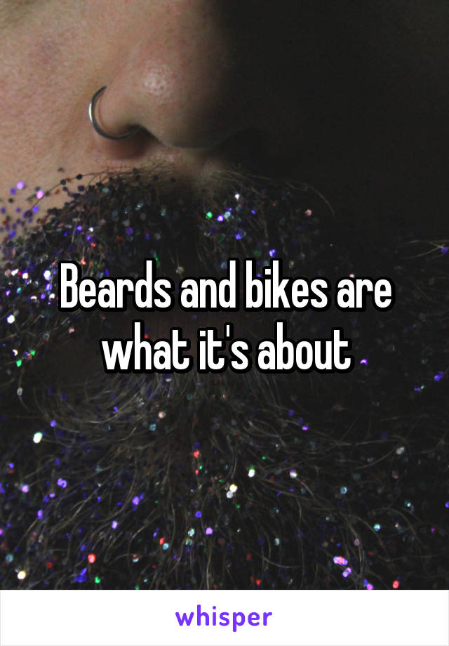 Beards and bikes are what it's about