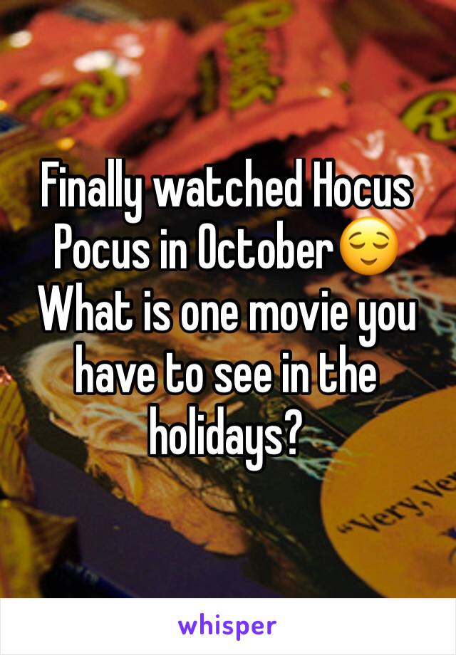 Finally watched Hocus Pocus in October😌 What is one movie you have to see in the holidays?