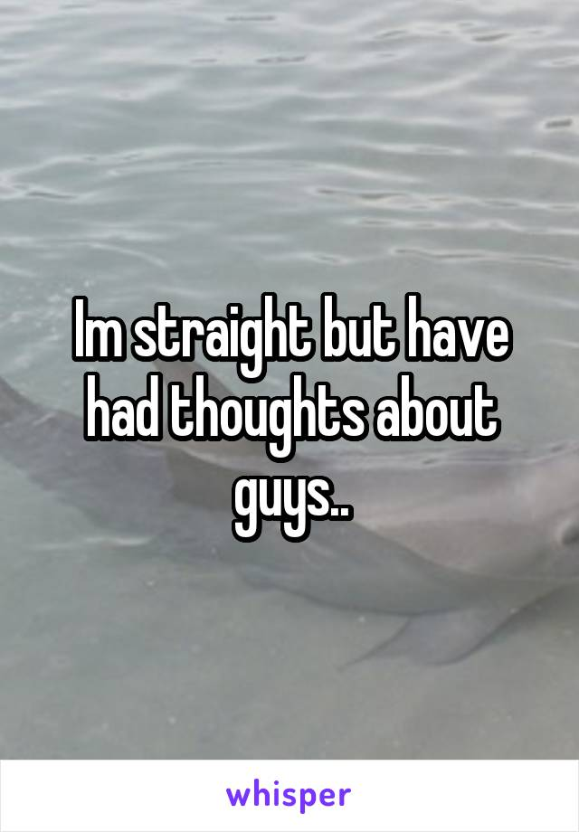 Im straight but have had thoughts about guys..