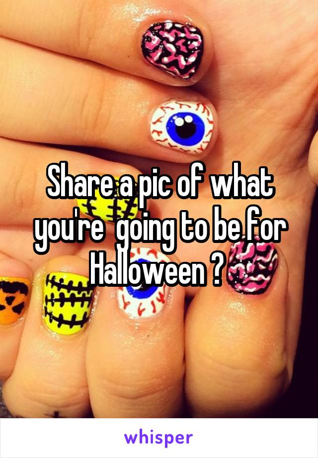 Share a pic of what you're  going to be for Halloween ?