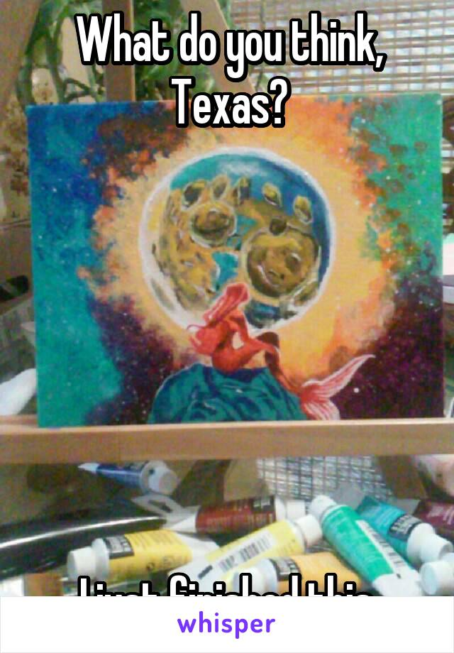 What do you think, Texas?        I just finished this.