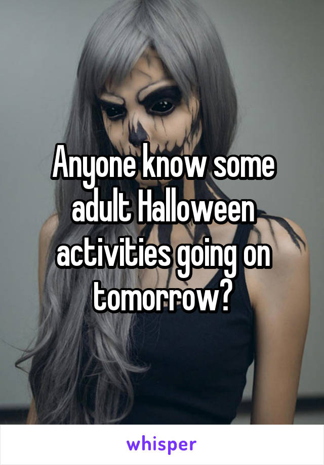 Anyone know some adult Halloween activities going on tomorrow?
