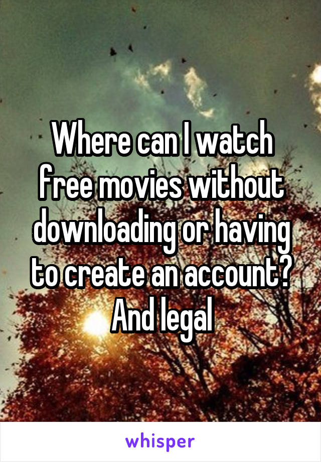 Where can I watch free movies without downloading or having to create an account? And legal
