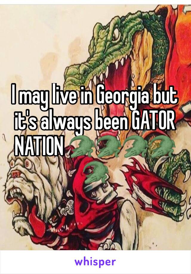 I may live in Georgia but it's always been GATOR NATION 🐊🐊🐊🐊🐊