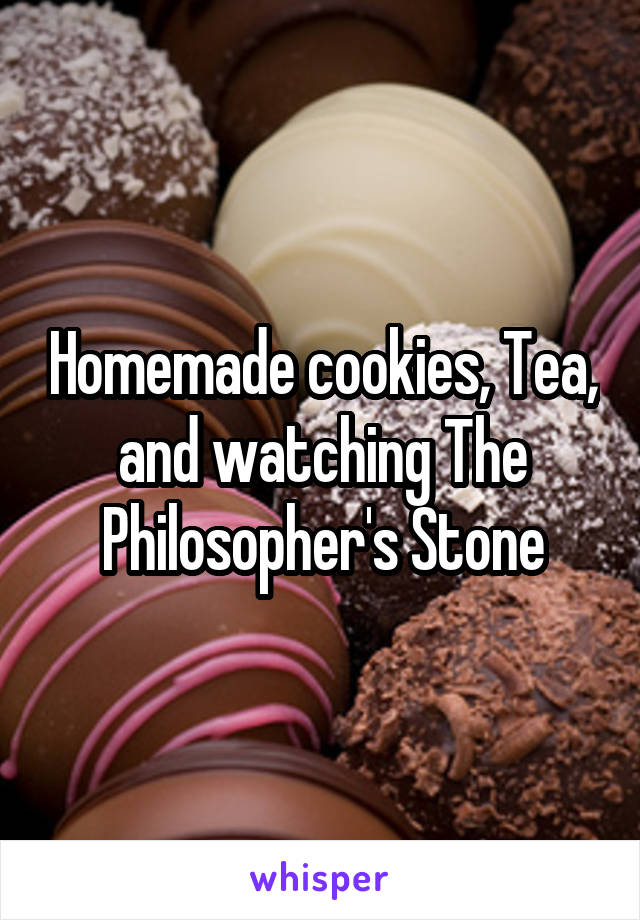 Homemade cookies, Tea, and watching The Philosopher's Stone