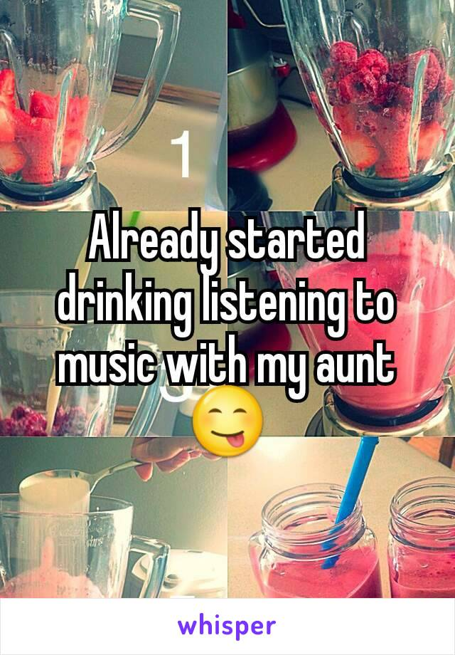 Already started drinking listening to music with my aunt 😋