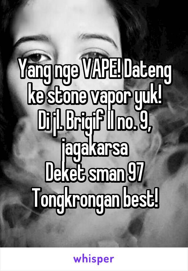 Yang nge VAPE! Dateng ke stone vapor yuk! Di jl. Brigif II no. 9, jagakarsa Deket sman 97 Tongkrongan best!